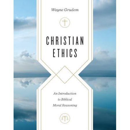 Christian Ethics : An Introduction to Biblical Moral