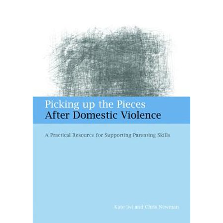 Picking Up the Pieces After Domestic Violence : A Practical Resource for Supporting Parenting
