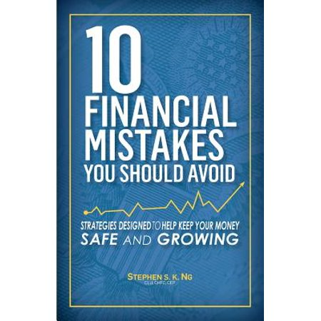 10 Financial Mistakes You Should Avoid : Strategies Designed to Help Keep Your Money Safe and