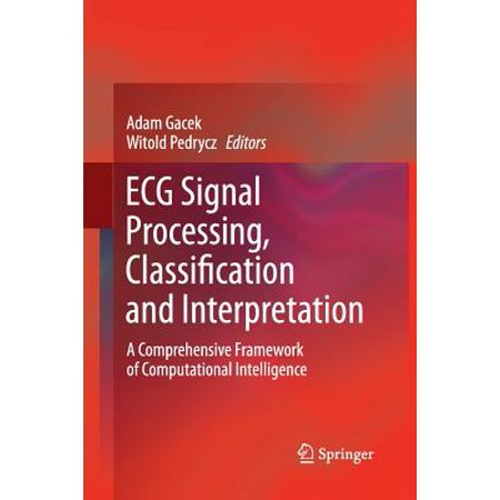 ECG Signal Processing, Classification and Interpretation : A Comprehensive  Framework of Computational Intelligence