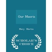 Our Maoris - Scholar's Choice Edition