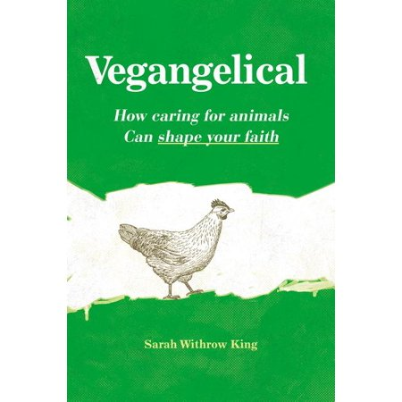 Vegangelical : How Caring for Animals Can Shape Your Faith