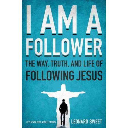 I Am a Follower: The Way, Truth, and Life of Following Jesus by