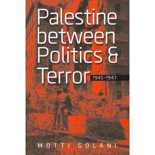 Palestine Between Politics and Terror 1945-1947