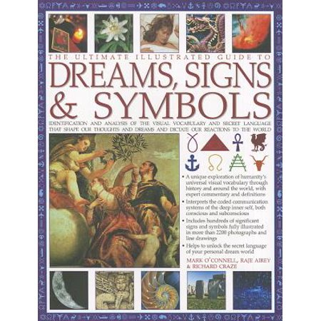 The Ultimate Illustrated Guide to Dreams Signs & Symbols : Identification and Analysis of the Visual Vocabulary and Secret Language That Shapes Our Thoughts and Dreams and Dictates Our Reactions to the (Upon The Burning Of Our House Analysis)