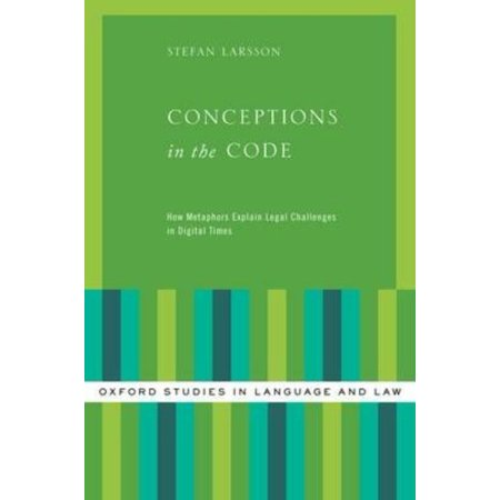 Conceptions In The Code  How Metaphors Explain Legal Challenges In Digital Times