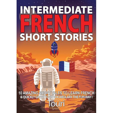 Intermediate French Short Stories: 10 Amazing Short Tales to Learn French & Quickly Grow Your Vocabulary the Fun Way! - (Best Way To Learn C Language)