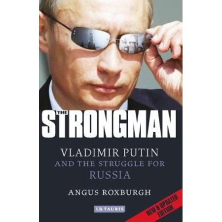 The Strongman  Vladimir Putin And The Struggle For Russia