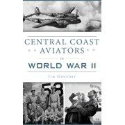 Central Coast Aviators in World War II (Hardcover)