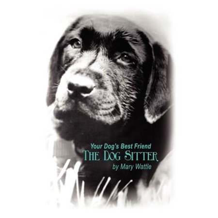 Your Dog's Best Friend : The Dog Sitter (Your Dog's Best Friend)