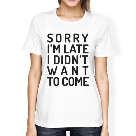 - Sorry Im Late Womens White Funny Saying Graphic Tee For School Gift