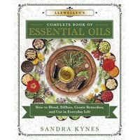 Llewellyn's Complete Book: Llewellyn's Complete Book of Essential Oils : How to Blend, Diffuse, Create Remedies, and Use in Everyday Life (Series #13) (Paperback)