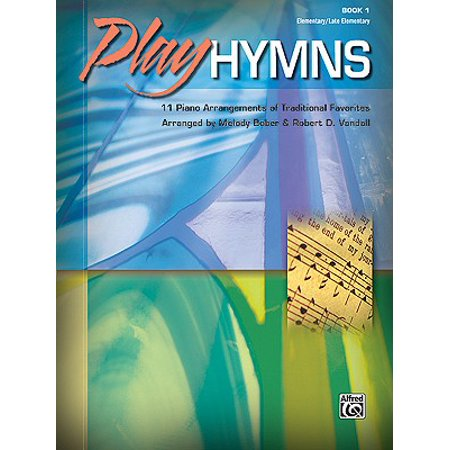 Traditional Hymns Book - Play Hymns, Book 1 : 11 Piano Arrangements of Traditional Favorites