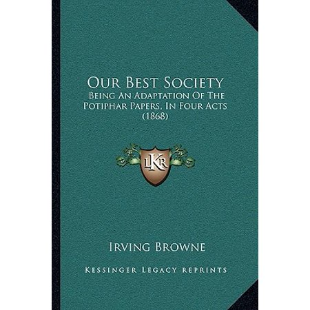 Our Best Society : Being an Adaptation of the Potiphar Papers, in Four Acts (1868)