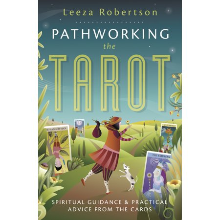 Pathworking the Tarot : Spiritual Guidance & Practical Advice from the