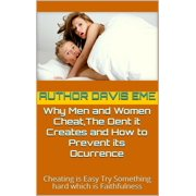 Why Men and Women Cheat, The Dent it Creates and How to Prevent It's Occurrence(Cheating is Easy Try Something hard which is Faithfulness) - eBook