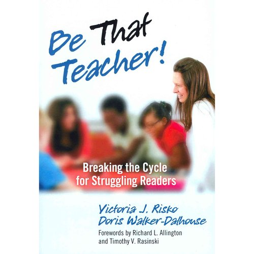 Be That Teacher!: Breaking the Cycle for Struggling Readers