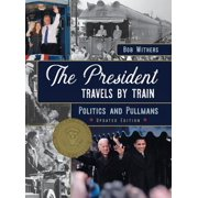 The President Travels by Train : Politics and Pullmans