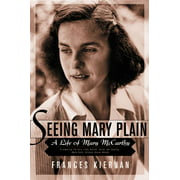 Seeing Mary Plain : A Life of Mary McCarthy