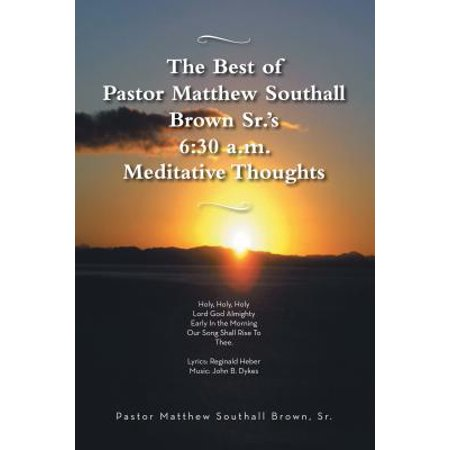 The Best of Pastor Matthew Southall Brown, Sr's. 6:30 A.M. Meditative Thoughts -