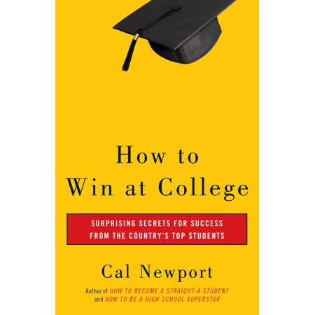 How to Win at College : Surprising Secrets for Success from the Country's Top
