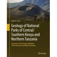Geology of National Parks of Central/Southern Kenya and Northern Tanzania : Geotourism of the Gregory Rift Valley, Active Volcanism and Regional Plateaus