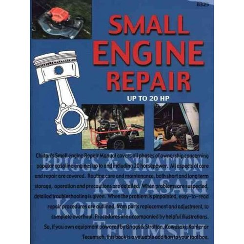 Chilton's Guide to Small Engine Repair-Up to 20 Hp: Repair, Maintenance and Service for Gasoline Engines Up to and Including 20 Horsepower.