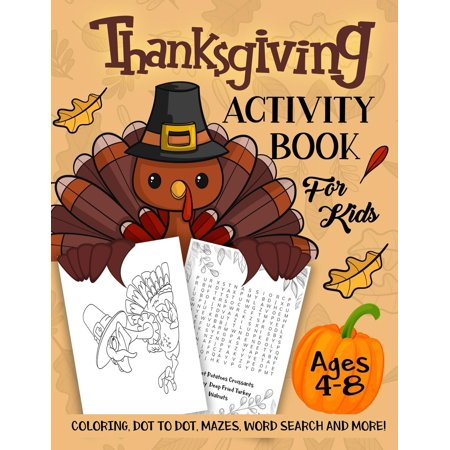 Thanksgiving Activity Book for Kids Ages 4-8: A Fun Kid Workbook Game for Learning, Coloring, Dot to Dot, Mazes, Word Search and More! (Paperback) (Kids Thanksgiving)
