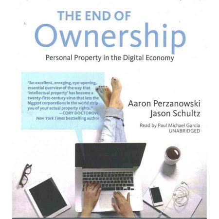 The End Of Ownership  Personal Property In The Digital Economy