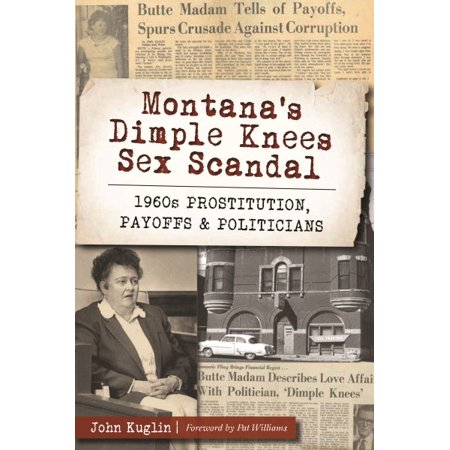 Montana's Dimple Knees Sex Scandal : 1960s Prostitution, Payoffs and (History Of Prostitution In The United States)