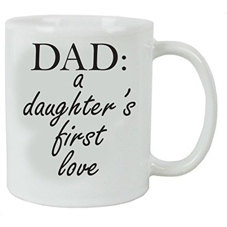 Dad A Daughters First Love 11 Oz White Ceramic Coffee Mug