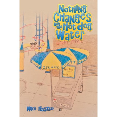 Hot Dog Flavored Water - Nothing Changes but the Hot Dog Water - eBook