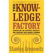 The Knowledge Factory : Dismantling the Corporate University and Creating True Higher Learning