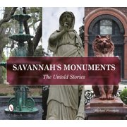 Savannah's Monuments : The Untold Stories