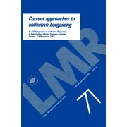 Current approaches to collective bargaining. An ILO symposium on collective bargaining in industrialised market economy countries (Labour-Management Relations Series No. 71) (Paperback)