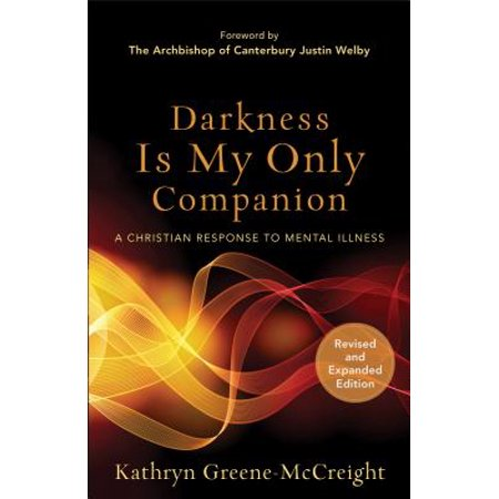 Darkness Is My Only Companion : A Christian Response to Mental - A Christian Response To Halloween
