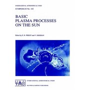 Basic Plasma Processes on the Sun : Proceedings of the 142th Symposium of the International Astronomical Union Held in Bangalore, India, December 1-5, 1989