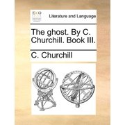 The Ghost. by C. Churchill. Book III.