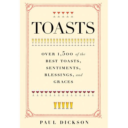 Toasts : Over 1,500 of the Best Toasts, Sentiments, Blessings, and