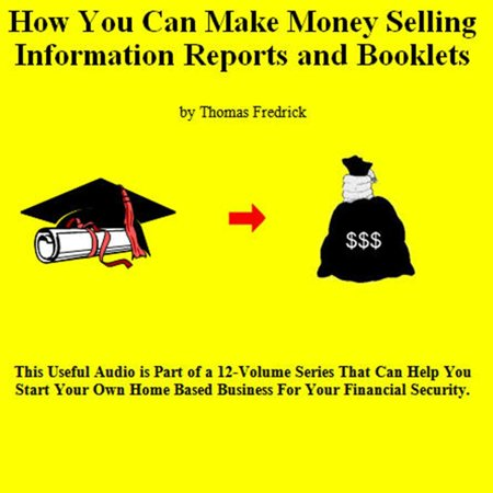 Information Booklet (12. How To Make Money Selling Information Reports And Booklets - Audiobook)