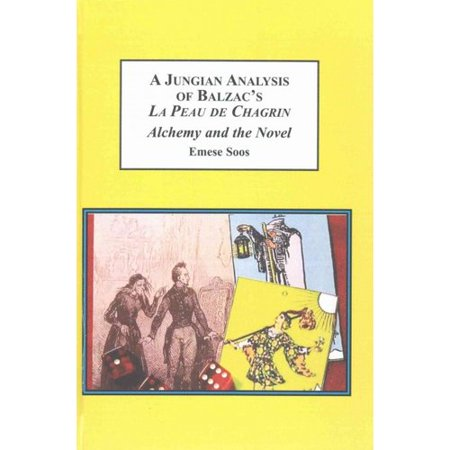 A Jungian Analysis of Balzacs La Peau De Chagrin: Alchemy and the Novel by