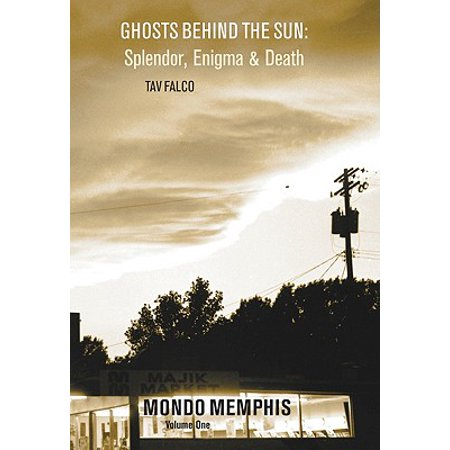 Ghost Behind Wall (Ghosts Behind the Sun: Splendor, Enigma & Death : Mondo Memphis Volume 1 )