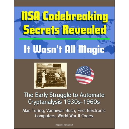 NSA Codebreaking Secrets Revealed: It Wasn't All Magic - The Early Struggle to Automate Cryptanalysis 1930s-1960s - Alan Turing, Vannevar Bush, First Electronic Computers, World War II Codes -