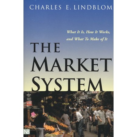 The Market System : What It Is, How It Works, and What To Make of (Charles E Lindblom The Science Of Muddling Through)