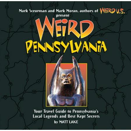 Weird Pennsylvania: Your Travel Guide to Pennsylvania's Local Legends and Best Kept Secrets - image 1 de 1
