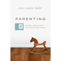 Parenting : 14 Gospel Principles That Can Radically Change Your Family
