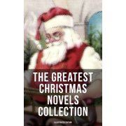 The Greatest Christmas Novels Collection (Illustrated Edition) - eBook
