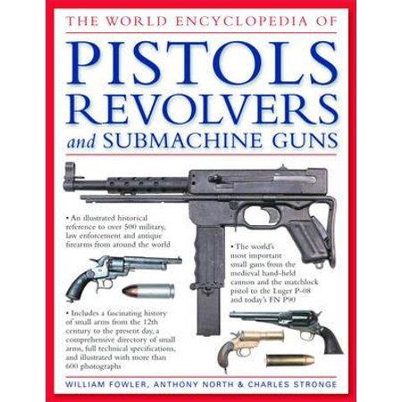 The World Encyclopedia of Pistols, Revolvers and Submachine (An Encyclopedia Of World History William Langer)