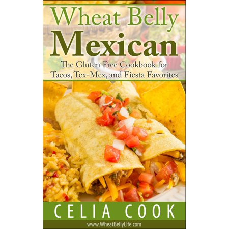 Wheat Belly Mexican: The Gluten Free Cookbook for Tacos, Tex-Mex, and Fiesta Favorites - eBook