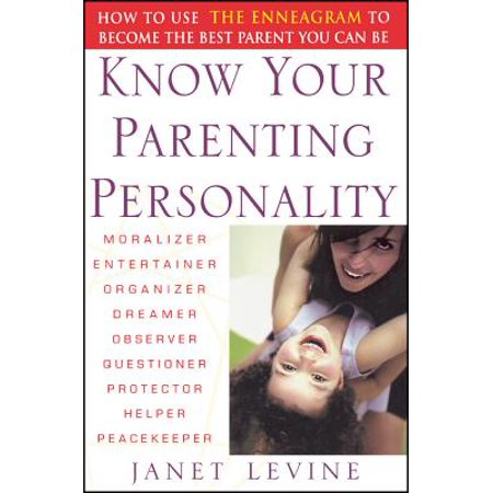 Know Your Parenting Personality : How to Use the Enneagram to Become the Best Parent You Can